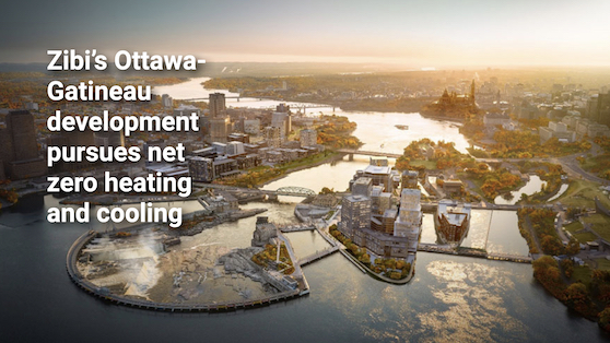 Zibi's Ottawa-Gatineau development pursues net zero heating and cooling